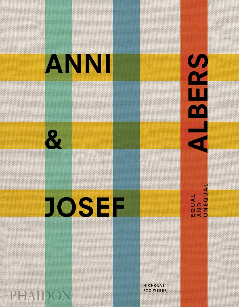Anni & Josef Albers: Equal and Unequal by Nicholas Fox Weber, Phaidon